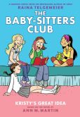 Book Cover Image. Title: Kristy's Great Idea:  Full Color Edition (The Baby-Sitters Club Graphix #1), Author: Ann M. Martin