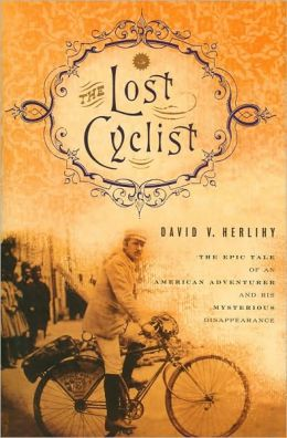 The Lost Cyclist: The Epic Tale of an American Adventurer and His Mysterious Disappearance