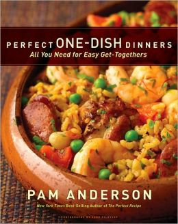 Perfect One-Dish Dinners: All You Need for Easy Get-Togethers Pam Anderson and Judd Pilossof