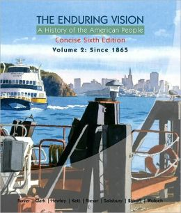 The Enduring Vision: A History of the American People, Volume 2: From 1865, Concise Edition