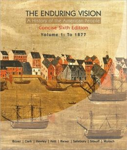 The Enduring Vision: A History of the American People, Volume 1: To 1877, Concise Edition