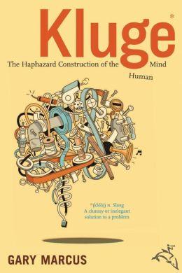 Kluge: The Haphazard Evolution of the Human Mind