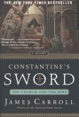 Book Cover Image. Title: Constantine's Sword:  The Church and the Jews -- A History, Author: James Carroll
