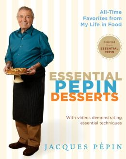 Essential Pepin Desserts: 160 All-Time Favorites from My Life in Food (Enhanced Edition)