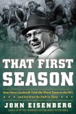 Book Cover Image. Title: That First Season:  How Vince Lombardi Took the Worst Team in the NFL and Set It on the Path to Glory, Author: John Eisenberg