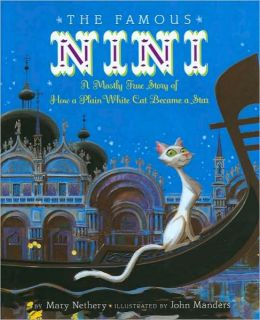 The Famous Nini: A Mostly True Story of How a Plain White Cat Became a Star