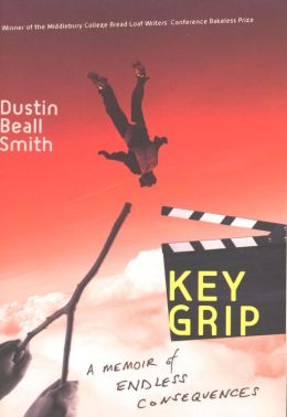 Key Grip: A Memoir of Endless Consequences
