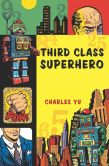 Book Cover Image. Title: Third Class Superhero, Author: Charles Yu