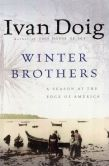 Book Cover Image. Title: Winter Brothers:  A Season at the Edge of America, Author: Ivan Doig