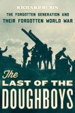 Book Cover Image. Title: The Last of the Doughboys:  The Forgotten Generation and Their Forgotten World War, Author: Richard Rubin