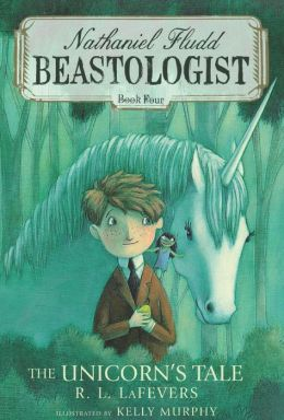 The Unicorn's Tale (Nathaniel Fludd, Beastologist Series #4)