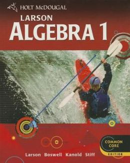 Holt Mcdougal Larson High School Math Common Core: Student Edition Algebra 1 2012