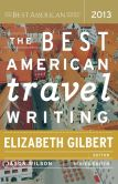 Book Cover Image. Title: The Best American Travel Writing 2013, Author: Elizabeth Gilbert