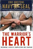 Book Cover Image. Title: Warrior's Heart:  Becoming a Man of Compassion and Courage, Author: Eric Greitens
