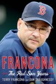 Book Cover Image. Title: Francona:  The Red Sox Years, Author: Terry Francona