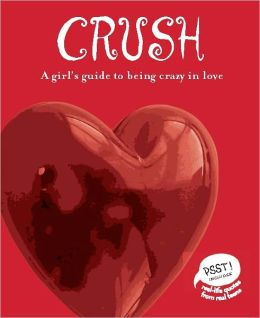 Crush: A Girl's Guide to Being Crazy in Love (PagePerfect NOOK Book)
