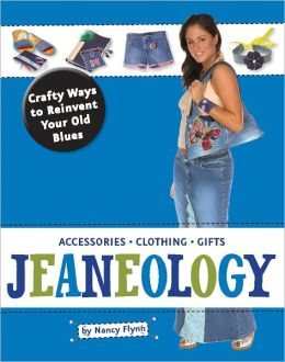 Jeaneology: Crafty Ways to Reinvent Your Old Blues (PagePerfect NOOK Book)