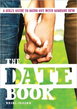 The Date Book: A Teen Girl's Complete Guide to Going Out with Someone New (PagePerfect NOOK Book)