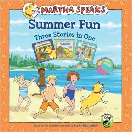 Martha Speaks: Summer Fun Three Stories in One