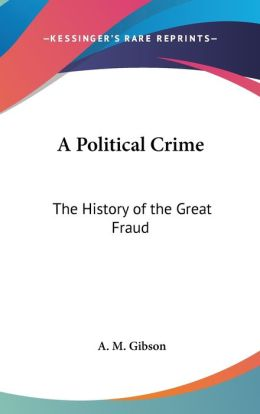 A Political Crime: The History of the Great Fraud