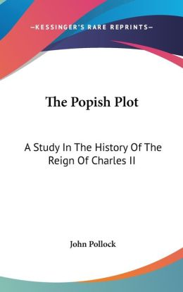 Popish Plot: A Study in the History of the Reign of Charles II