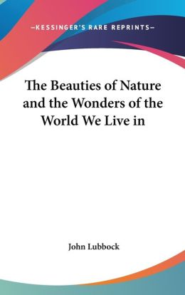 The Beauties of Nature and the Wonders of the World We Live In