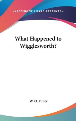 What Happened to Wigglesworth?