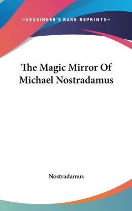 The Magic Mirror Of Michael Nostradamus