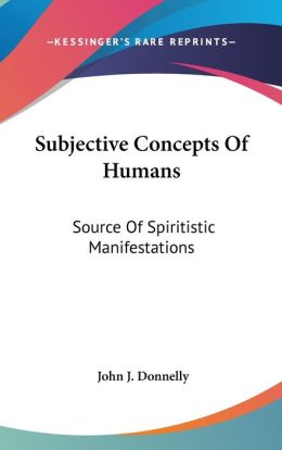 Subjective Concepts of Humans: Source of Spiritistic Manifestations