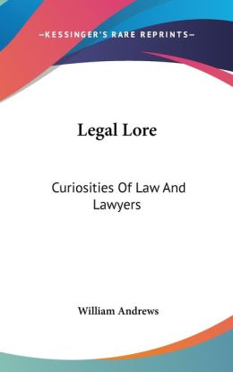 Legal Lore: Curiosities of Law and Lawyers