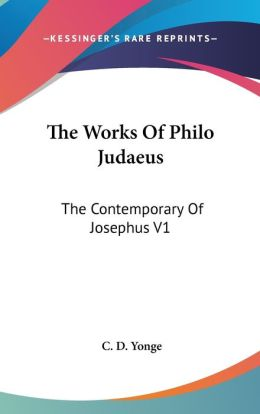 The Works of Philo Judaeus: The Contemporary of Josephus V1