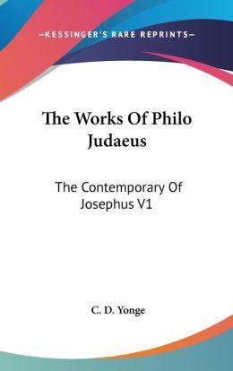 The Works of Philo Judaeus: The Contemporary of Josephus V1