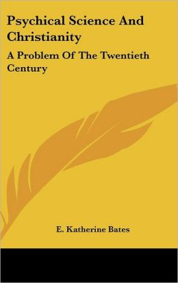 Psychical Science and Christianity: A Problem of the Twentieth Century