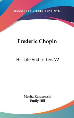 Frederic Chopin: His Life and Letters V2