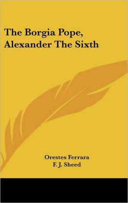 The Borgia Pope, Alexander The