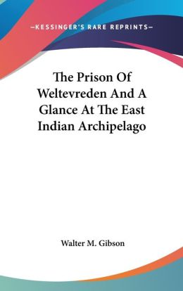 The Prison of Weltevreden and a Glance at the East Indian Archipelago