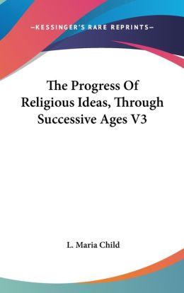 The Progress of Religious Ideas, Through Successive Ages V3