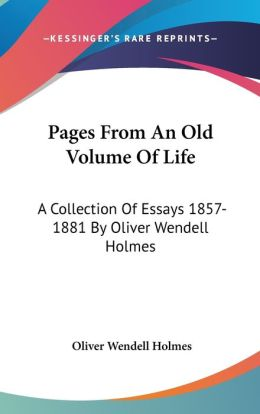 Pages from an Old: A Collection of Essays 1857-1881 by Oliver Wendell Holmes
