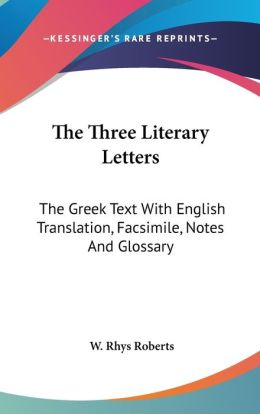The Three Literary Letters: The Greek Text with English Translation, Facsimile, Notes and Glossary