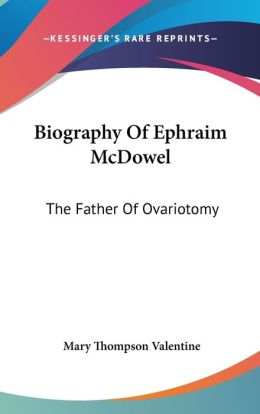 Biography of Ephraim Mcdowel: The Father of Ovariotomy