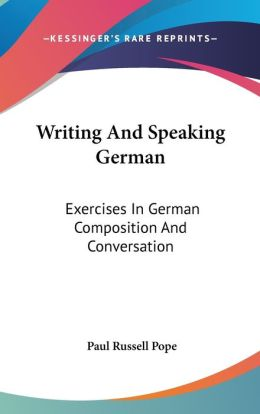 Writing and Speaking German: Exercises in German Composition and Conversation