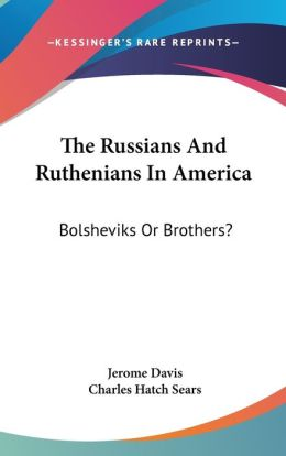 Russians and Ruthenians in Americ: Bolsheviks or Brothers?