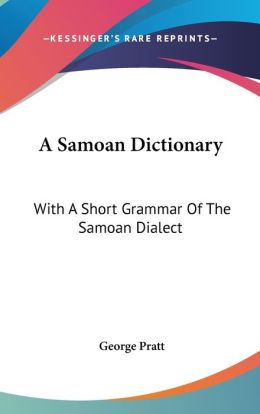 A Samoan Dictionary: With A Short Grammar of the Samoan Dialect