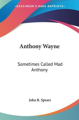 Anthony Wayne: Sometimes Called Mad Anthony