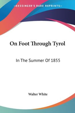On Foot through Tyrol: In the Summer of 1855
