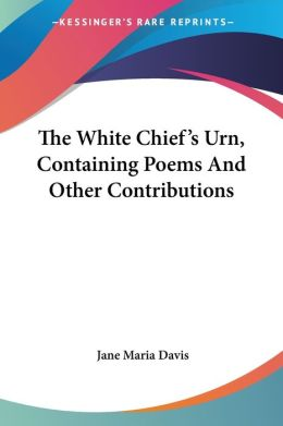 White Chief's Urn, Containing Poems and Other Contributions