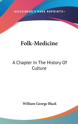Folk-Medicine: A Chapter in the History of Culture