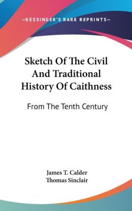 Sketch of the Civil and Traditional History of Caithness: From the Tenth Century