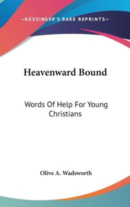 Heavenward Bound: Words of Help for Young Christians