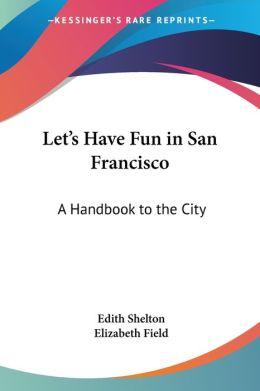 Let's Have Fun In San Francisco
